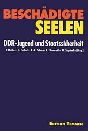 Beschädigte Seelen - DDR-Jugend und Staatssicherheit