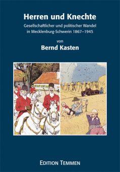 Herren und Knechte - Gesellschaftlicher und politischer Wandel in Mecklenburg-Schwein 1867-1945