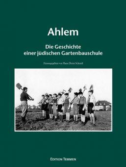 Ahlem. Die Geschichte einer jüdischen Gartenbauschule